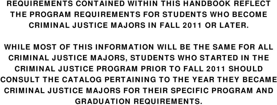 WHILE MOST OF THIS INFORMATION WILL BE THE SAME FOR ALL CRIMINAL JUSTICE MAJORS, STUDENTS WHO STARTED IN THE