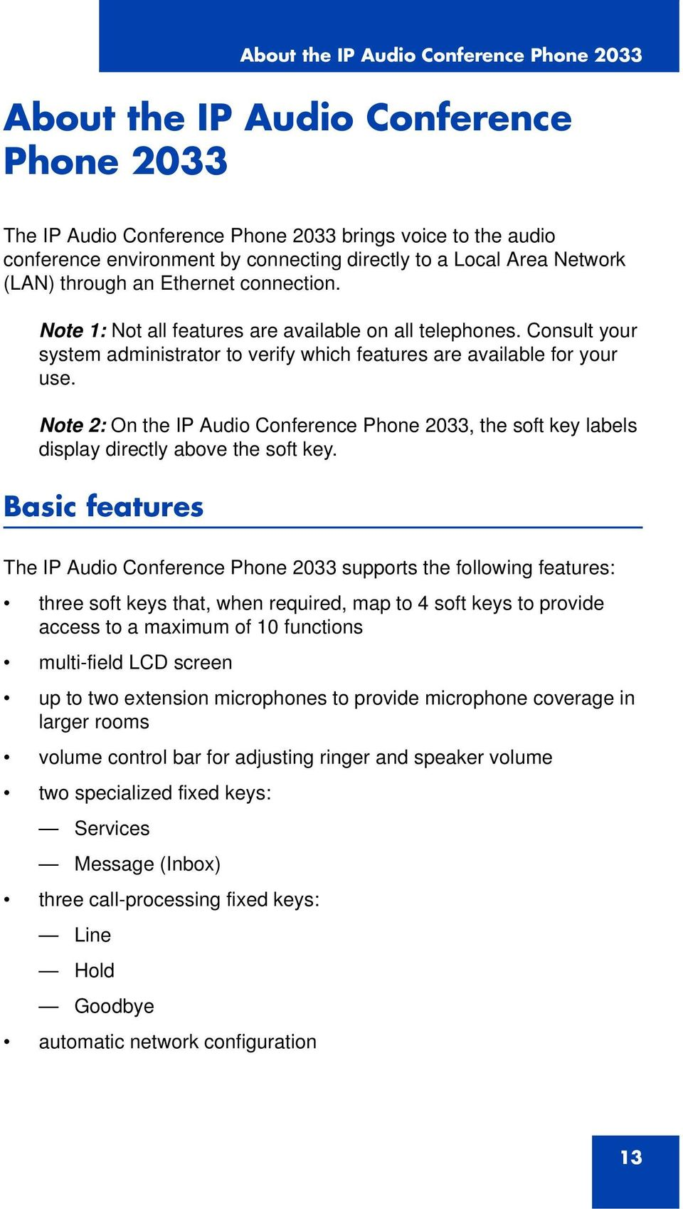 Note 2: On the IP Audio Conference Phone 2033, the soft key labels display directly above the soft key.