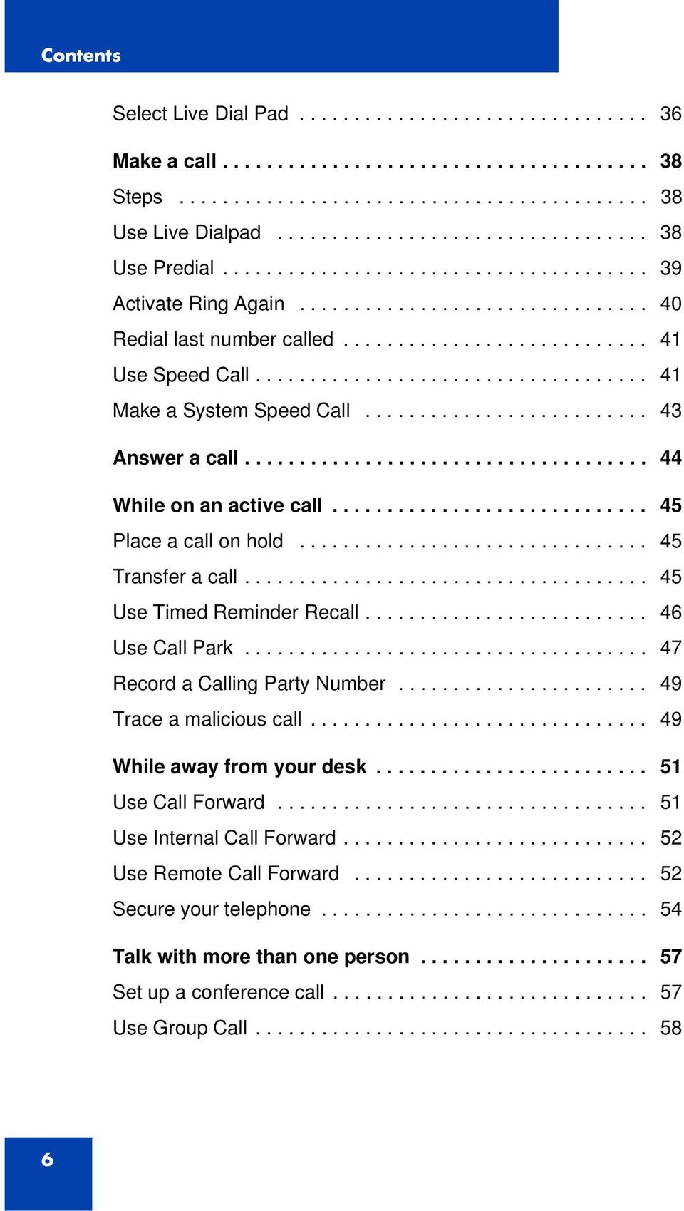 ................................... 41 Make a System Speed Call.......................... 43 Answer a call..................................... 44 While on an active call............................. 45 Place a call on hold.