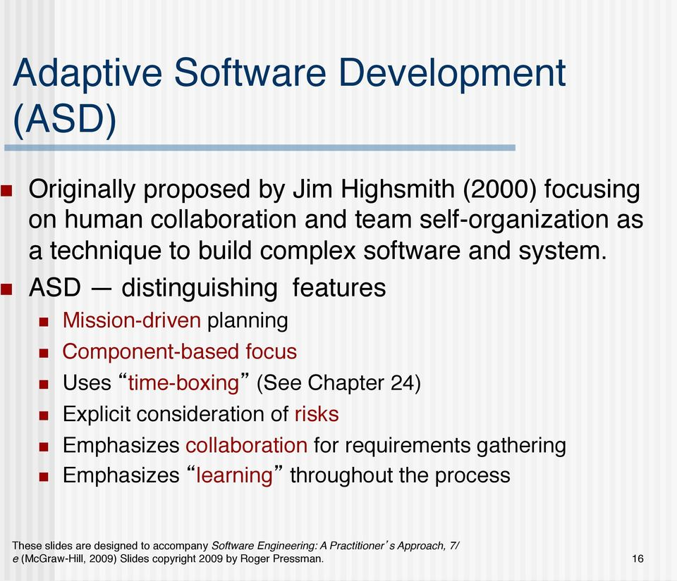 build complex software and system.! ASD distinguishing features! Mission-driven planning! Component-based focus!