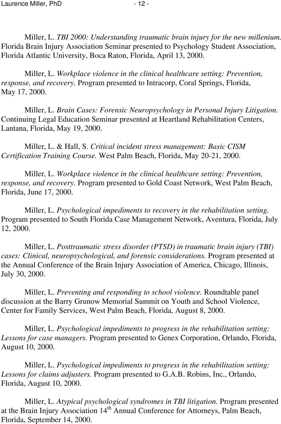Workplace violence in the clinical healthcare setting: Prevention, response, and recovery. Program presented to Intracorp, Coral Springs, Florida, May 17, 2000. Miller, L.