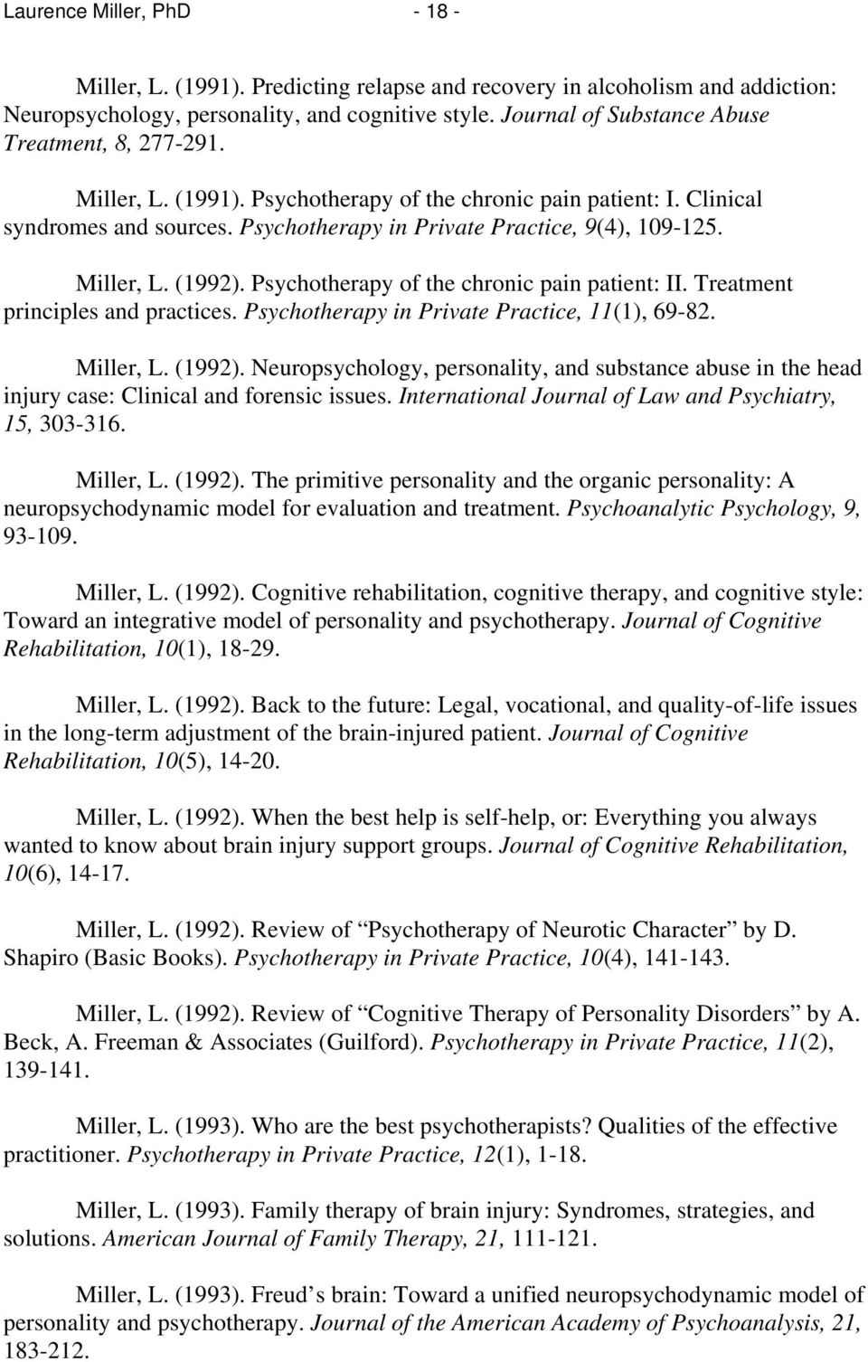 Miller, L. (1992). Psychotherapy of the chronic pain patient: II. Treatment principles and practices. Psychotherapy in Private Practice, 11(1), 69-82. Miller, L. (1992). Neuropsychology, personality, and substance abuse in the head injury case: Clinical and forensic issues.