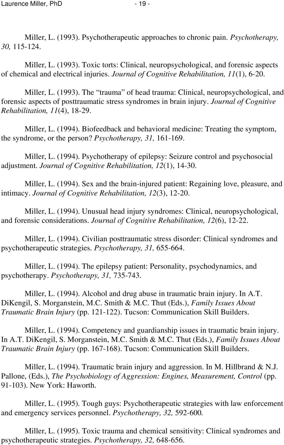 Journal of Cognitive Rehabilitation, 11(4), 18-29. Miller, L. (1994). Biofeedback and behavioral medicine: Treating the symptom, the syndrome, or the person? Psychotherapy, 31, 161-169. Miller, L. (1994). Psychotherapy of epilepsy: Seizure control and psychosocial adjustment.