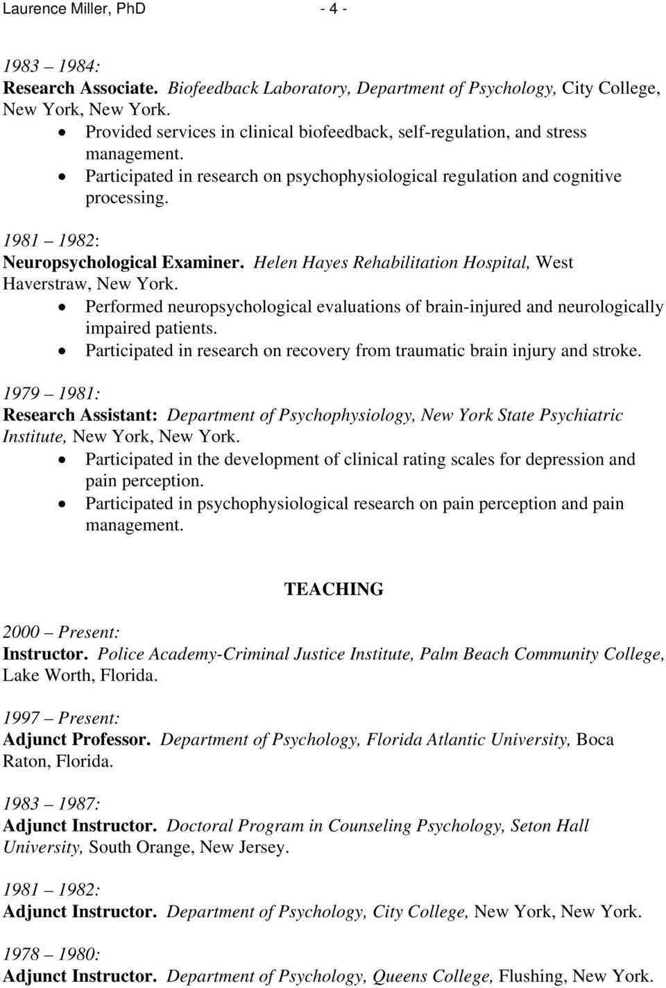 1981 1982: Neuropsychological Examiner. Helen Hayes Rehabilitation Hospital, West Haverstraw, New York. Performed neuropsychological evaluations of brain-injured and neurologically impaired patients.
