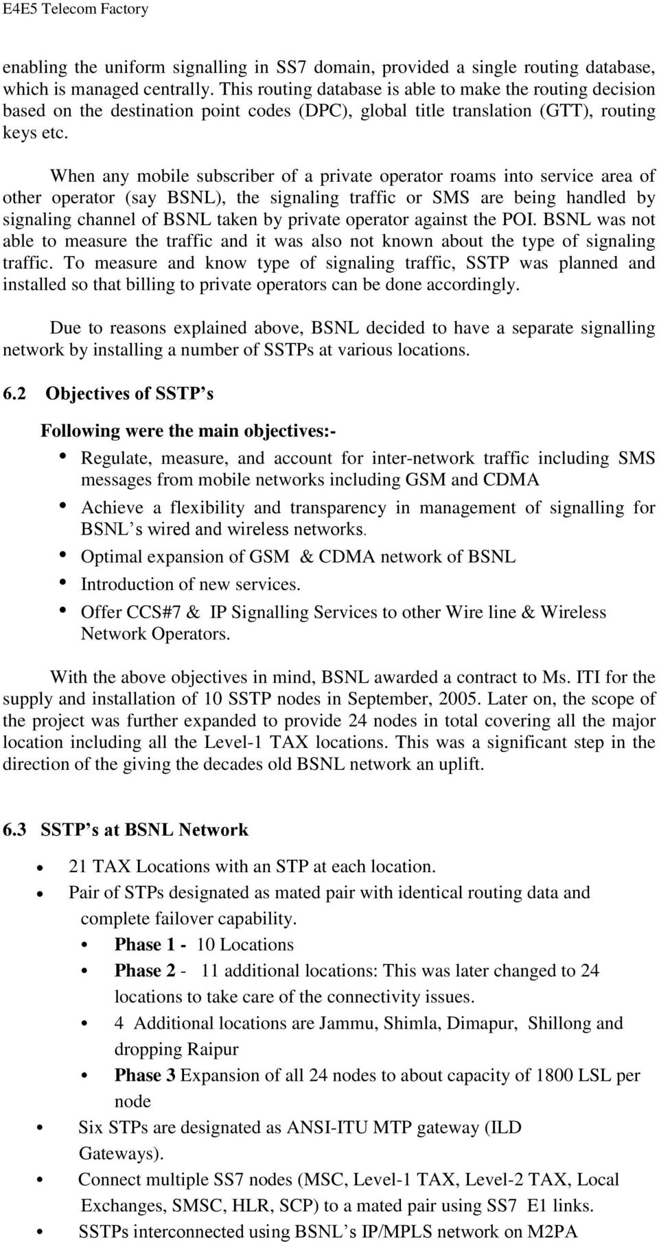 When any mobile subscriber of a private operator roams into service area of other operator (say BSNL), the signaling traffic or SMS are being handled by signaling channel of BSNL taken by private
