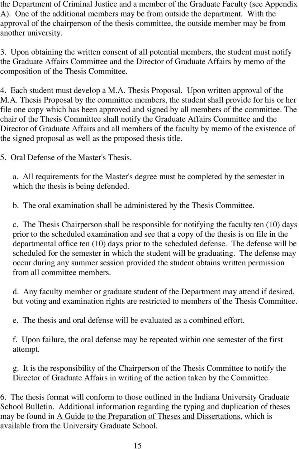 Upon obtaining the written consent of all potential members, the student must notify the Graduate Affairs Committee and the Director of Graduate Affairs by memo of the composition of the Thesis