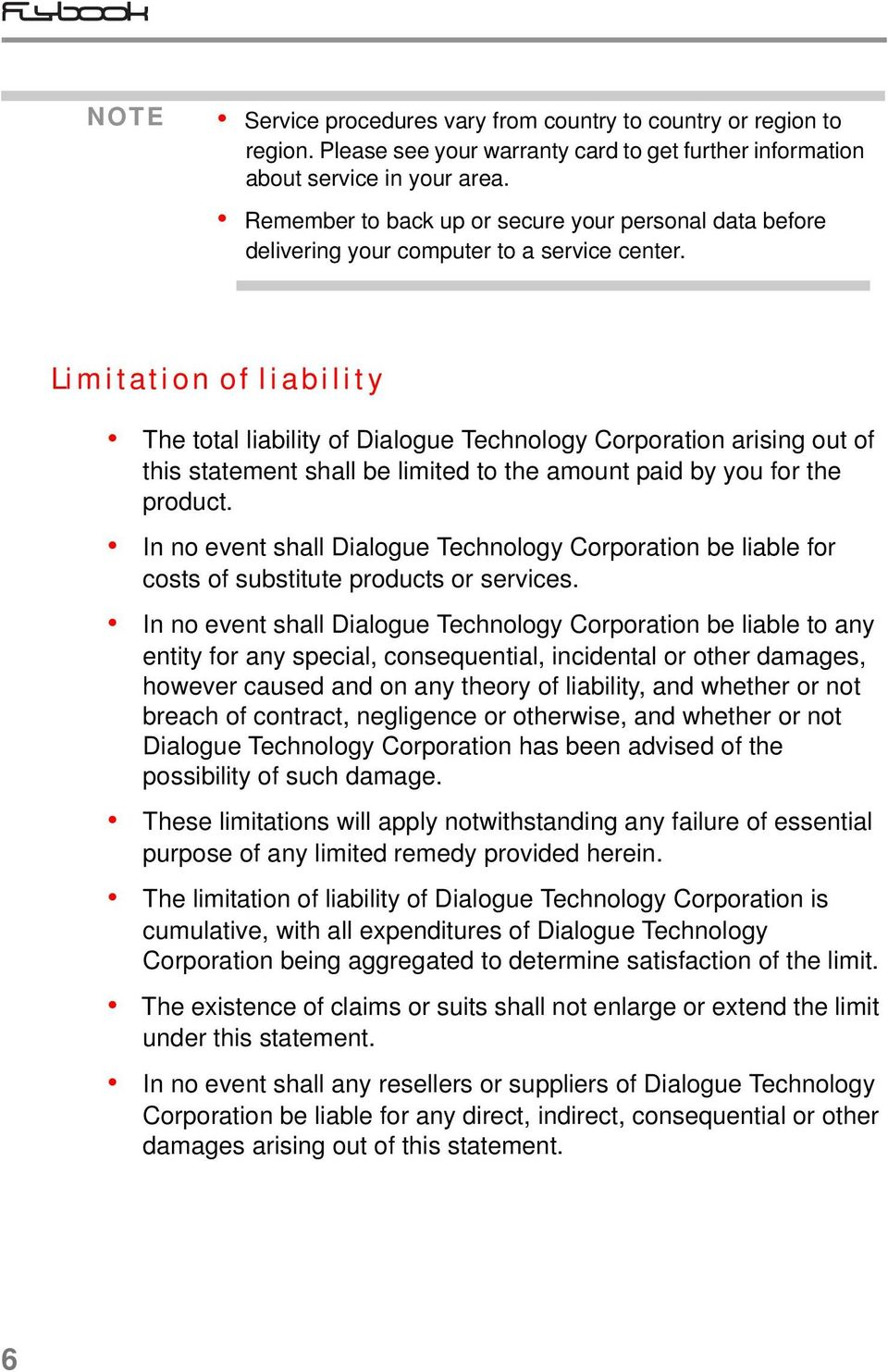 Limitation of liability The total liability of Dialogue Technology Corporation arising out of this statement shall be limited to the amount paid by you for the product.