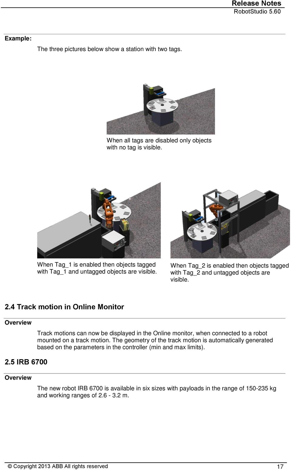 4 Track motion in Online Monitor Overview Track motions can now be displayed in the Online monitor, when connected to a robot mounted on a track motion.