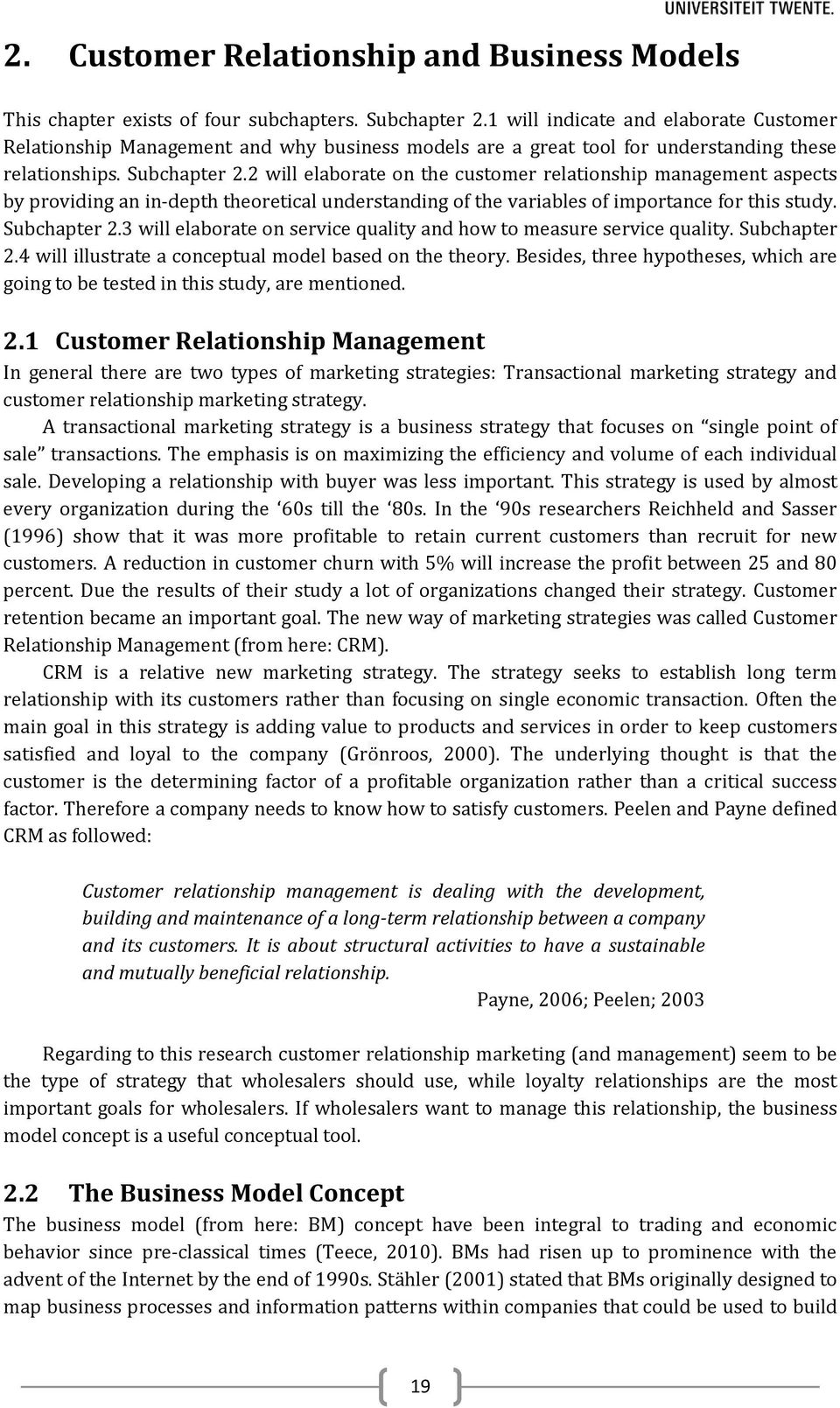 2 will elaborate on the customer relationship management aspects by providing an in-depth theoretical understanding of the variables of importance for this study. Subchapter 2.