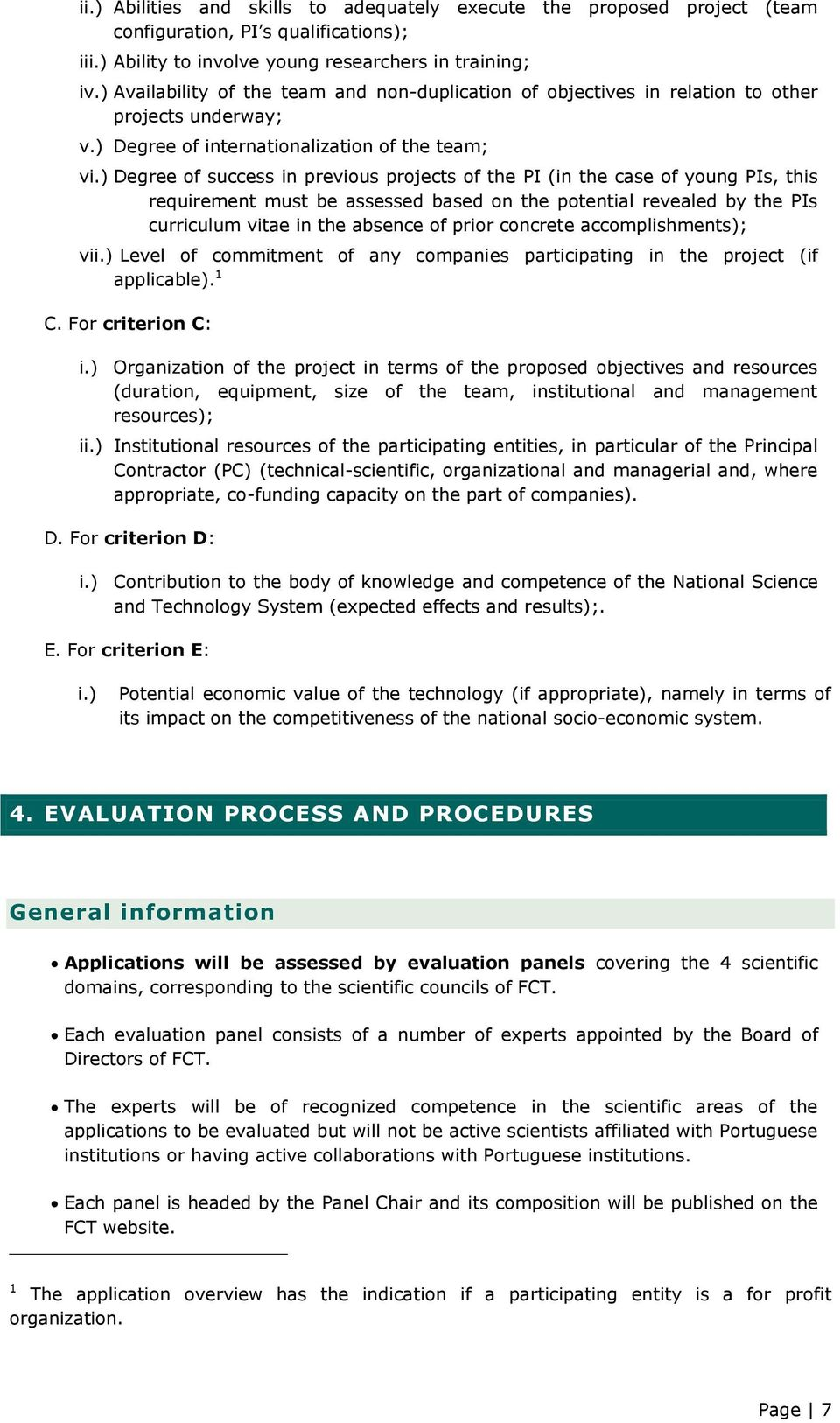 ) Degree of success in previous projects of the PI (in the case of young PIs, this requirement must be assessed based on the potential revealed by the PIs curriculum vitae in the absence of prior