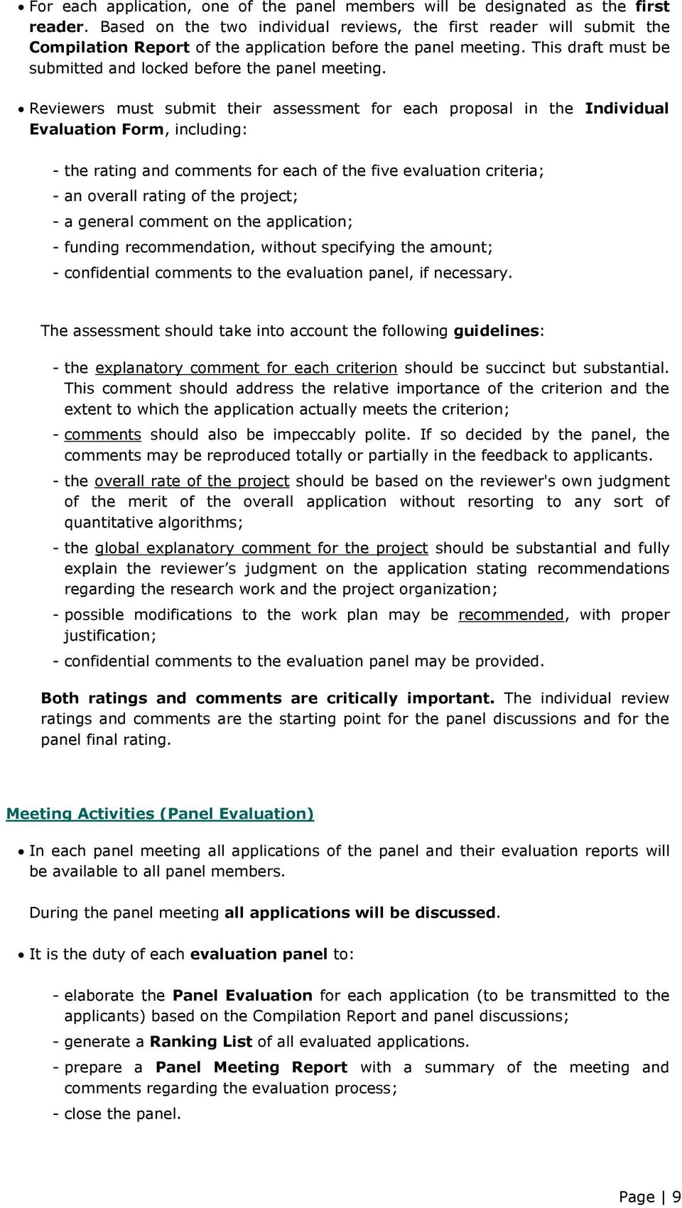 Reviewers must submit their assessment for each proposal in the Individual Evaluation Form, including: - the rating and comments for each of the five evaluation criteria; - an overall rating of the