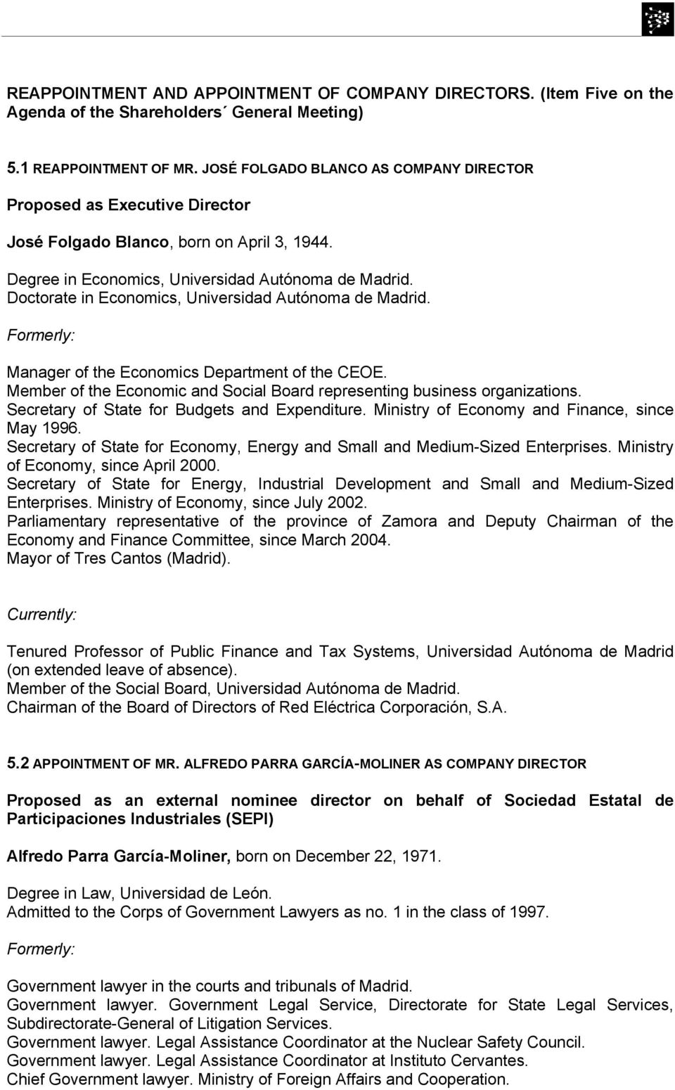 Doctorate in Economics, Universidad Autónoma de Madrid. Manager of the Economics Department of the CEOE. Member of the Economic and Social Board representing business organizations.