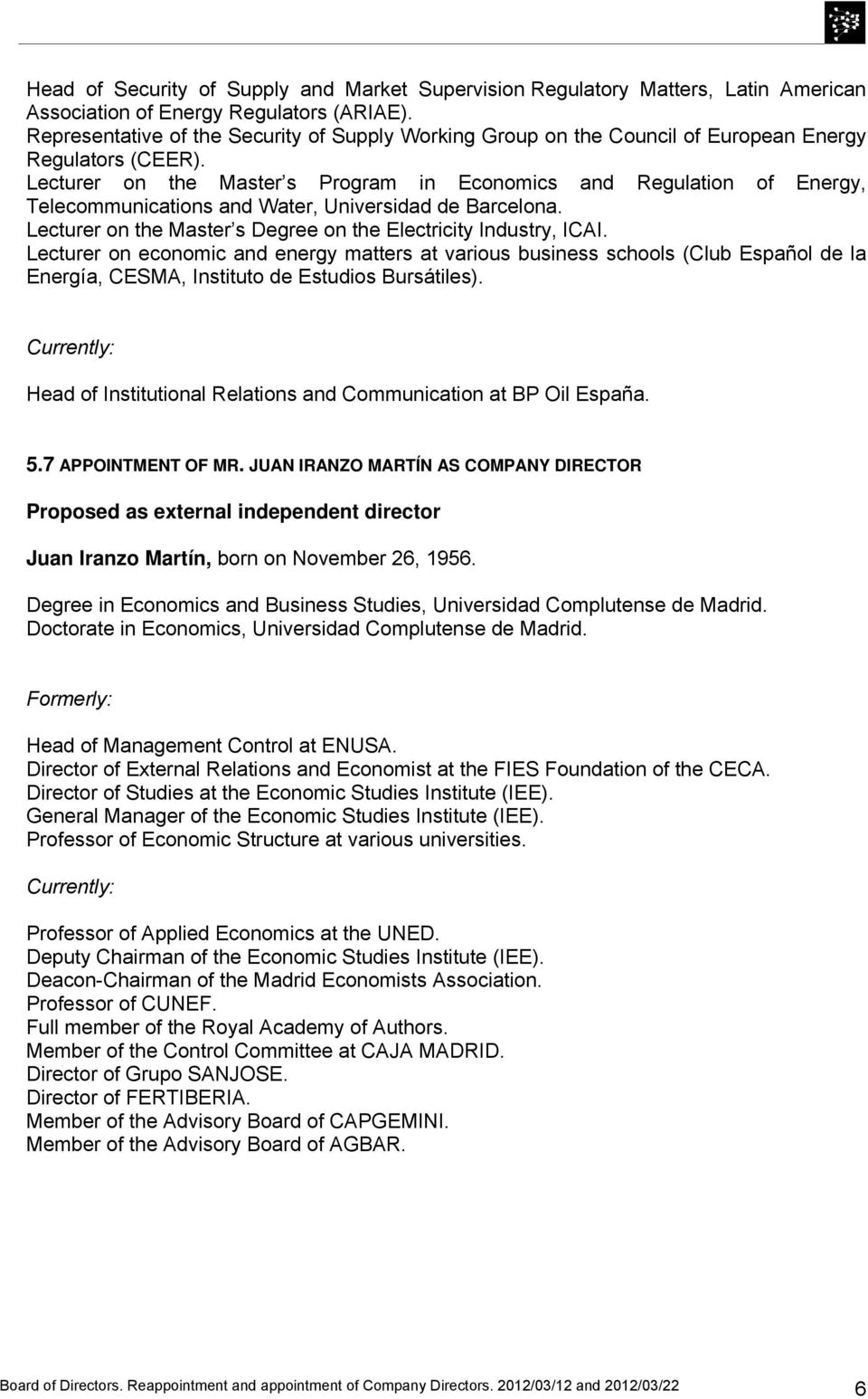Lecturer on the Master s Program in Economics and Regulation of Energy, Telecommunications and Water, Universidad de Barcelona. Lecturer on the Master s Degree on the Electricity Industry, ICAI.