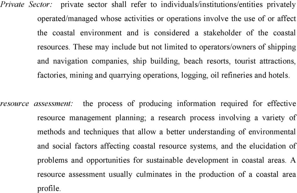 These may include but not limited to operators/owners of shipping and navigation companies, ship building, beach resorts, tourist attractions, factories, mining and quarrying operations, logging, oil