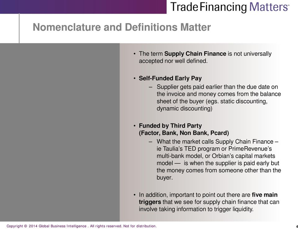 static discounting, dynamic discounting) Funded by Third Party (Factor, Bank, Non Bank, Pcard) What the market calls Supply Chain Finance ie Taulia s TED program or PrimeRevenue s multi-bank model,
