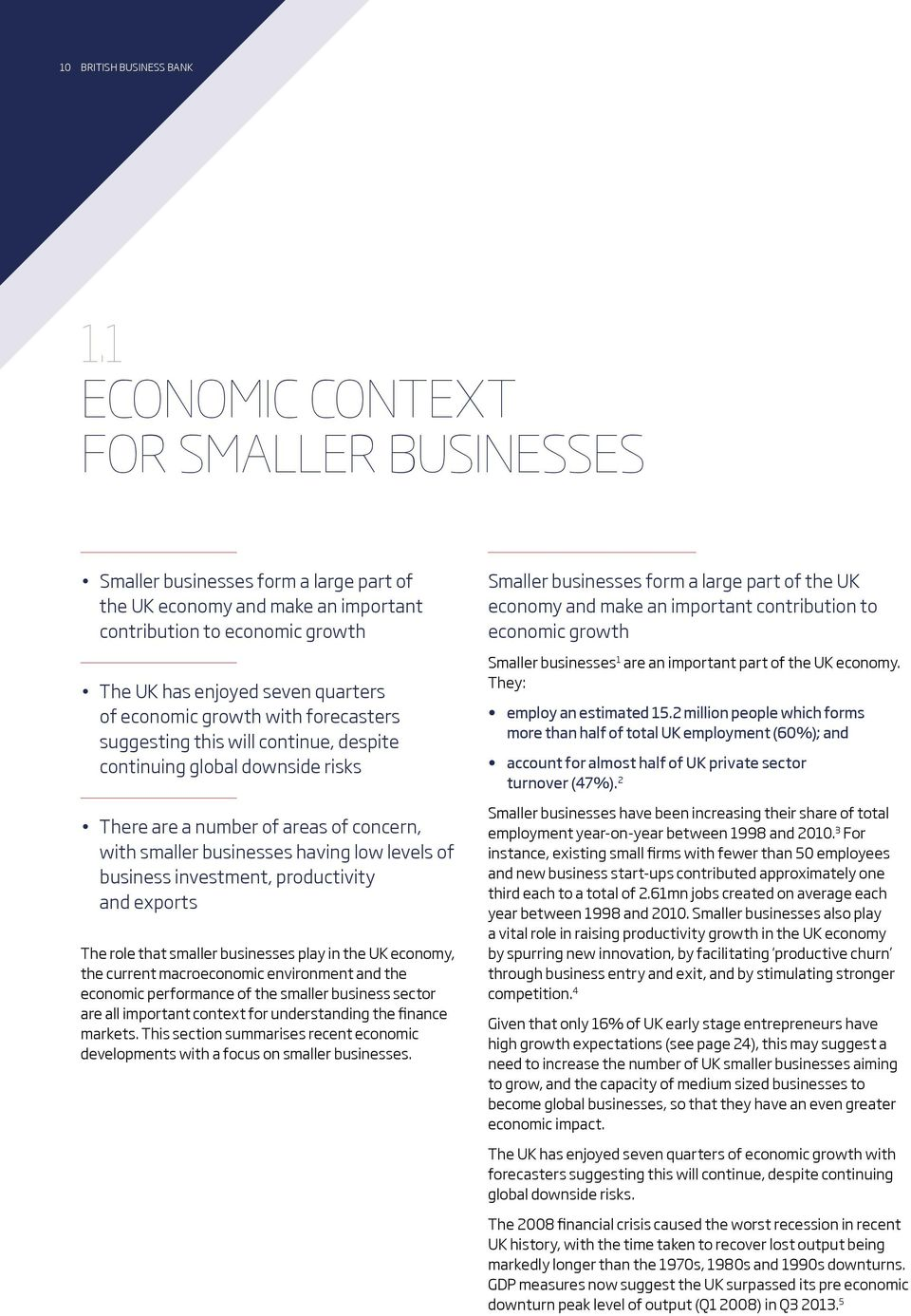 growth with forecasters suggesting this will continue, despite continuing global downside risks There are a number of areas of concern, with smaller businesses having low levels of business