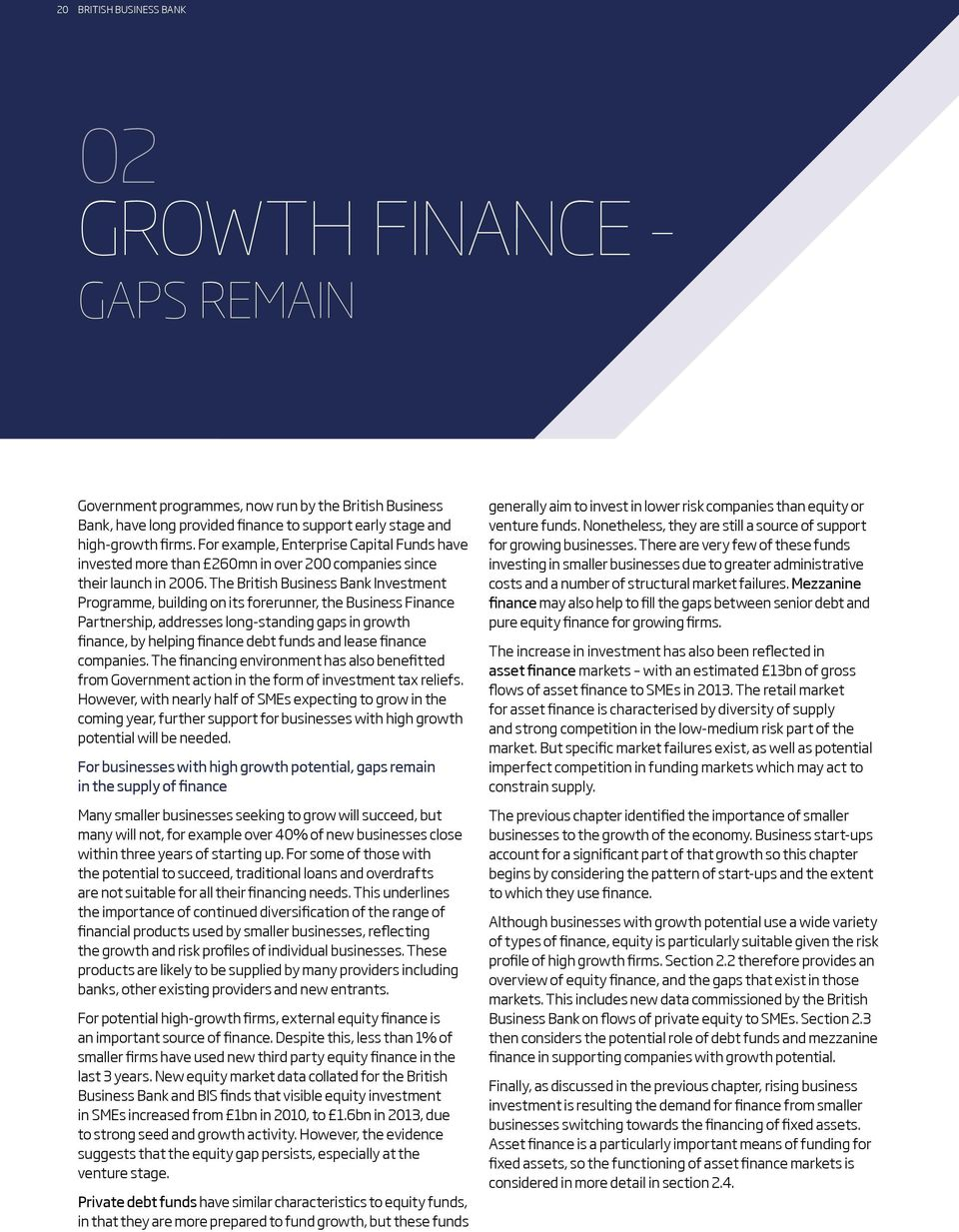 The British Business Bank Investment Programme, building on its forerunner, the Business Finance Partnership, addresses long-standing gaps in growth finance, by helping finance debt funds and lease