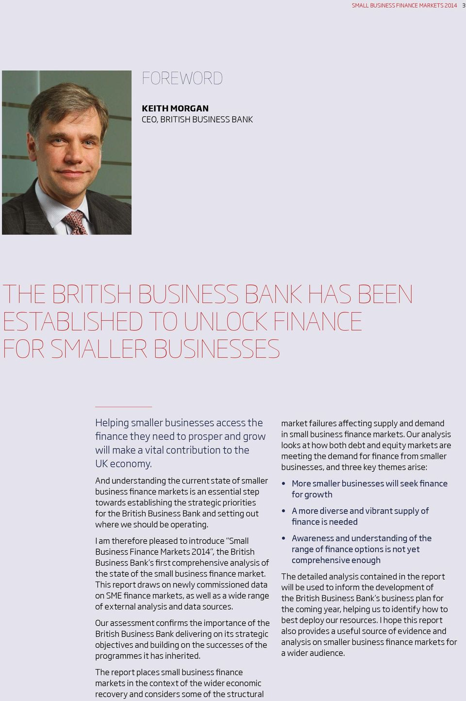 And understanding the current state of smaller business finance markets is an essential step towards establishing the strategic priorities for the British Business Bank and setting out where we