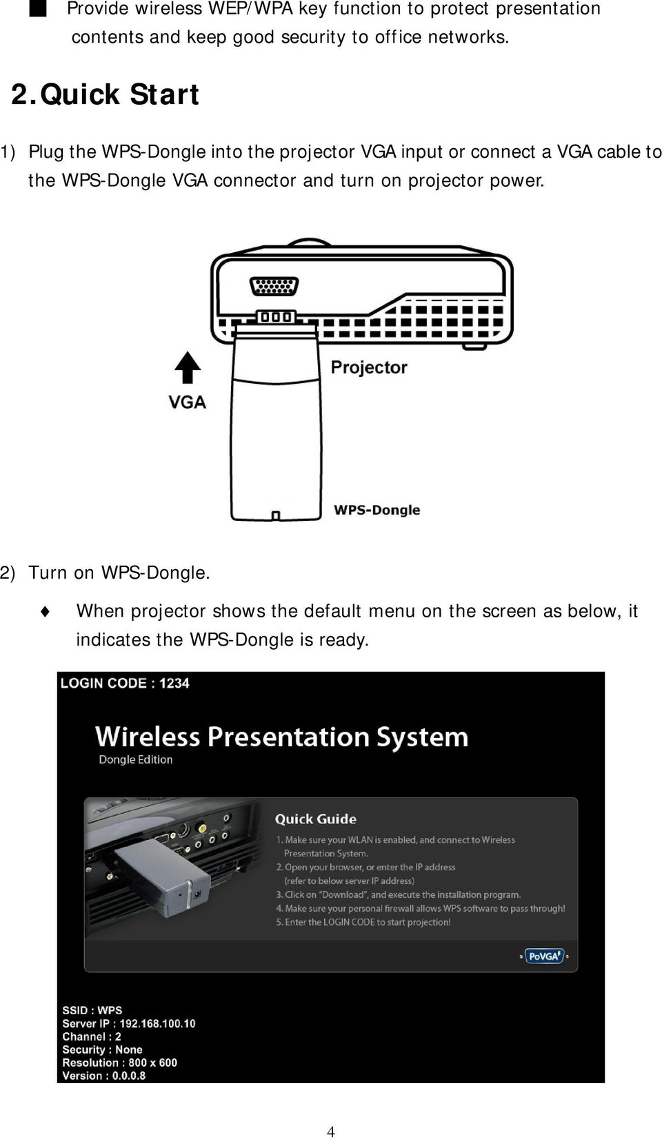 Quick Start 1) Plug the WPS-Dongle into the projector VGA input or connect a VGA cable to the