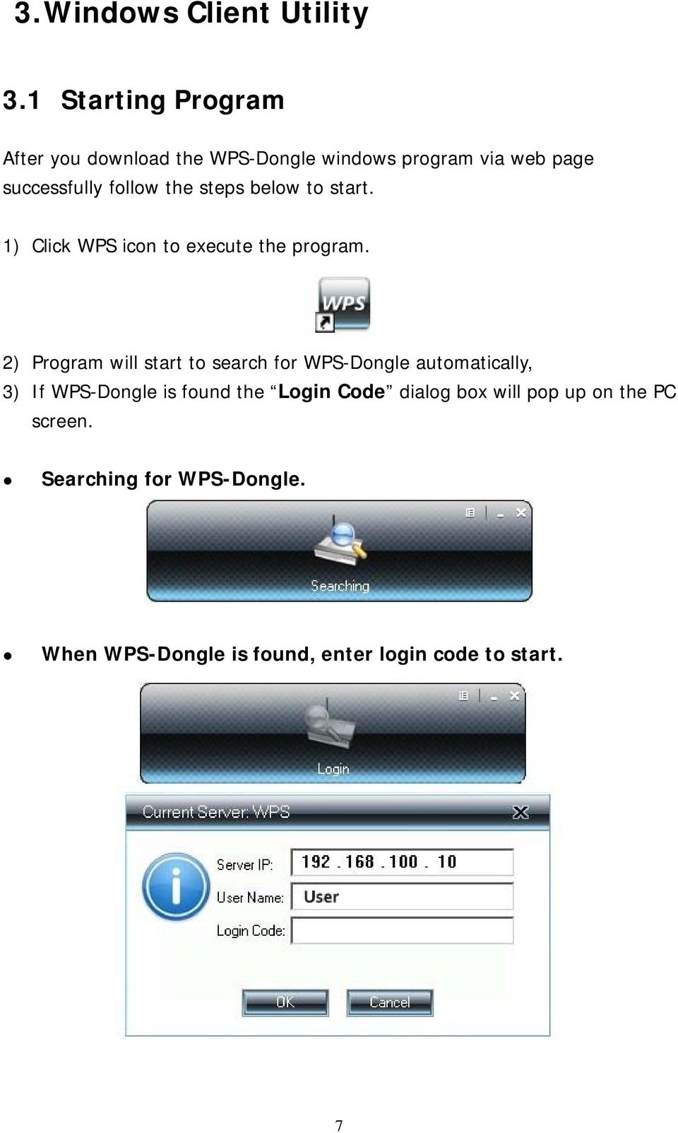 steps below to start. 1) Click WPS icon to execute the program.