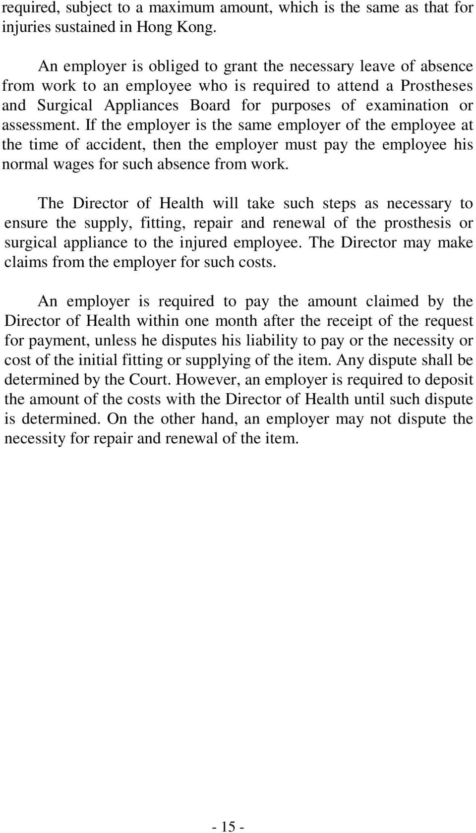 If the employer is the same employer of the employee at the time of accident, then the employer must pay the employee his normal wages for such absence from work.