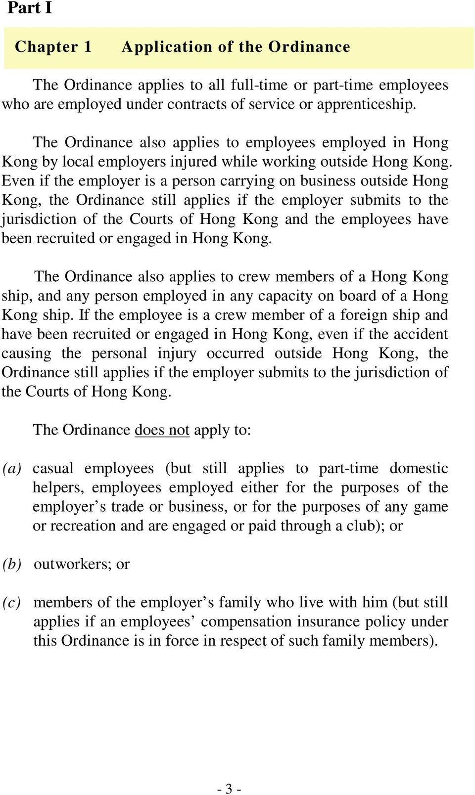 Even if the employer is a person carrying on business outside Hong Kong, the Ordinance still applies if the employer submits to the jurisdiction of the Courts of Hong Kong and the employees have been