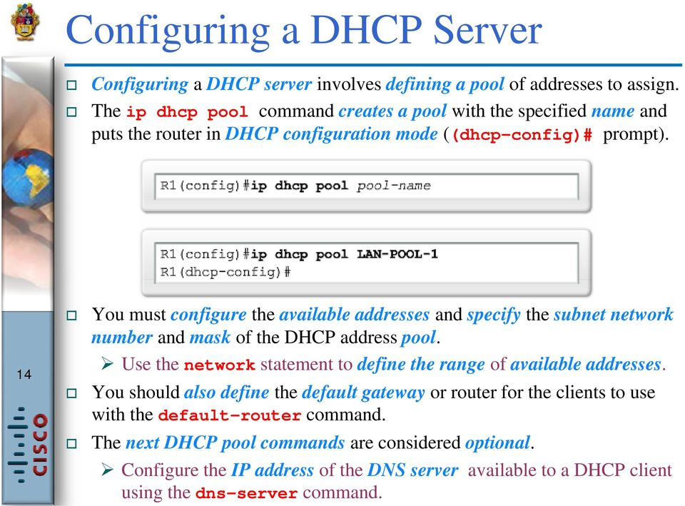 14 You must configure the available addresses and specify the subnet network number and mask of the DHCP address pool.