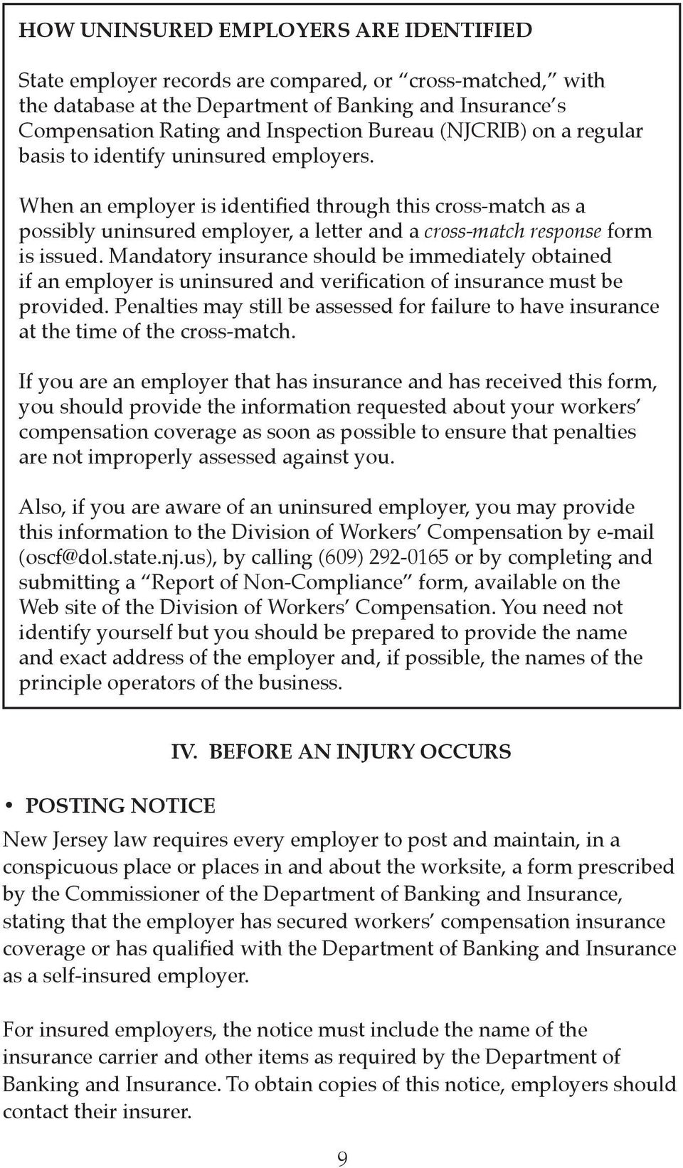 When an employer is identified through this cross-match as a possibly uninsured employer, a letter and a cross-match response form is issued.