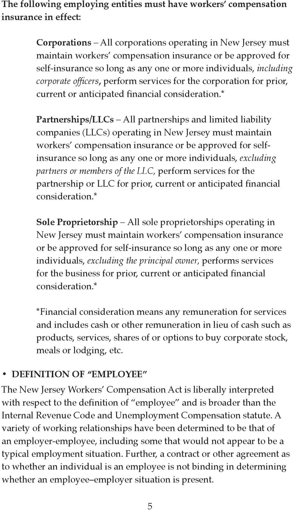 * Partnerships/LLCs All partnerships and limited liability companies (LLCs) operating in New Jersey must maintain workers compensation insurance or be approved for selfinsurance so long as any one or