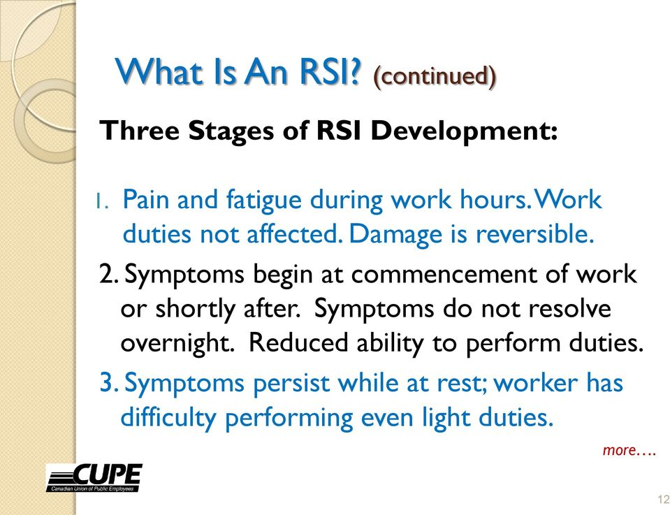 Symptoms begin at commencement of work or shortly after. Symptoms do not resolve overnight.