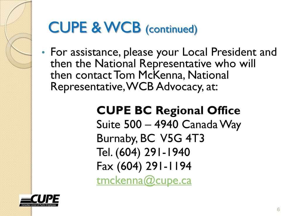 Representative, WCB Advocacy, at: CUPE BC Regional Office Suite 500 4940