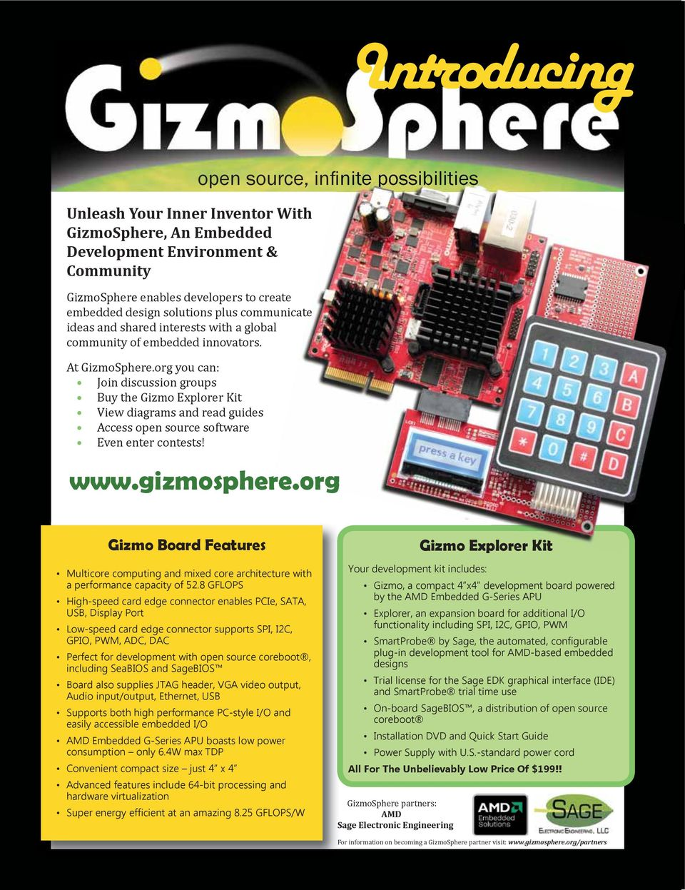 org you can: Join discussion groups Buy the Gizmo Explorer Kit View diagrams and read guides Access open source software Even enter contests! open source, infi nite possibilities www.gizmosphere.