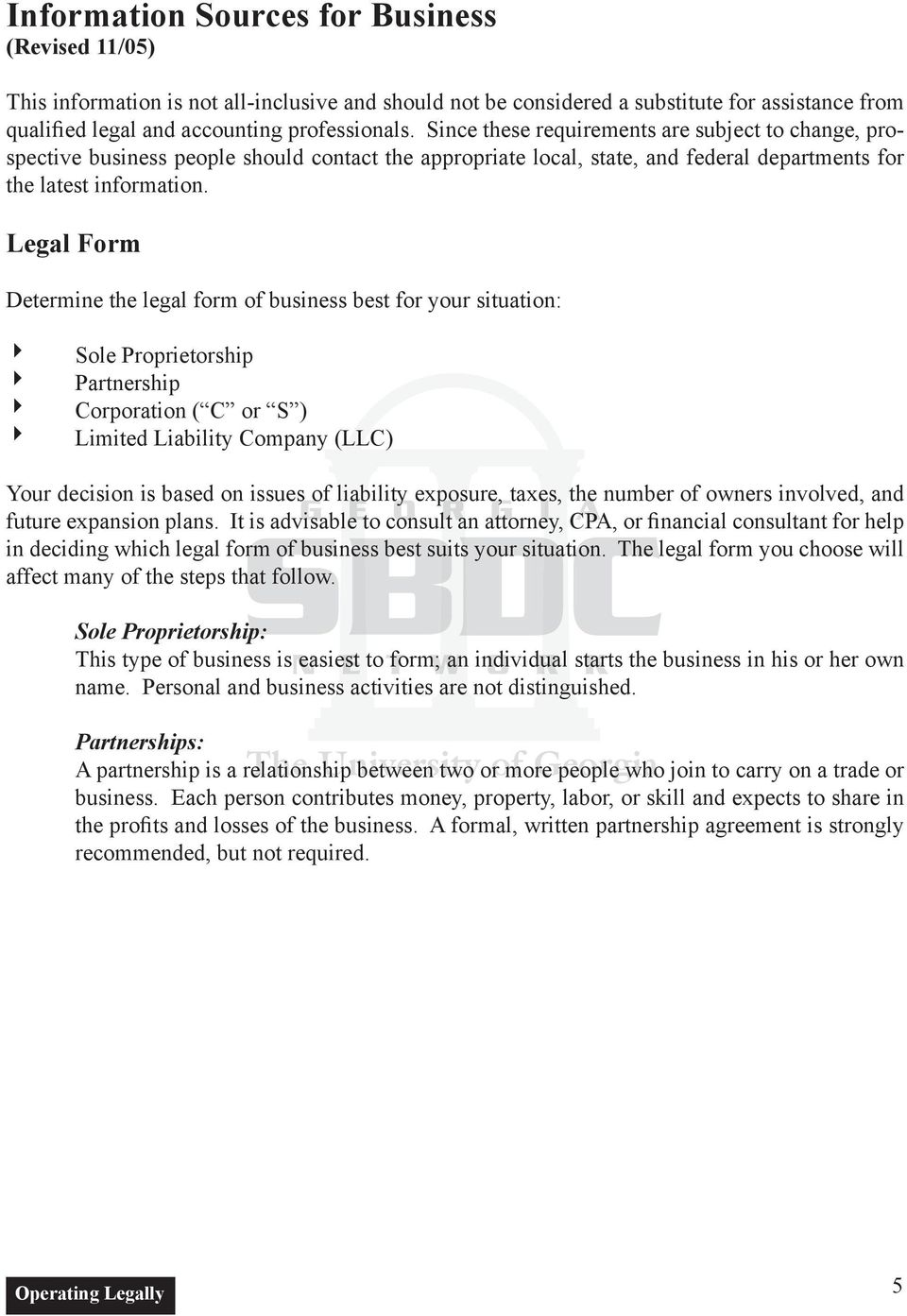 Legal Form Determine the legal form of business best for your situation: 4 Sole Proprietorship 4 Partnership 4 Corporation ( C or S ) 4 Limited Liability Company (LLC) Your decision is based on