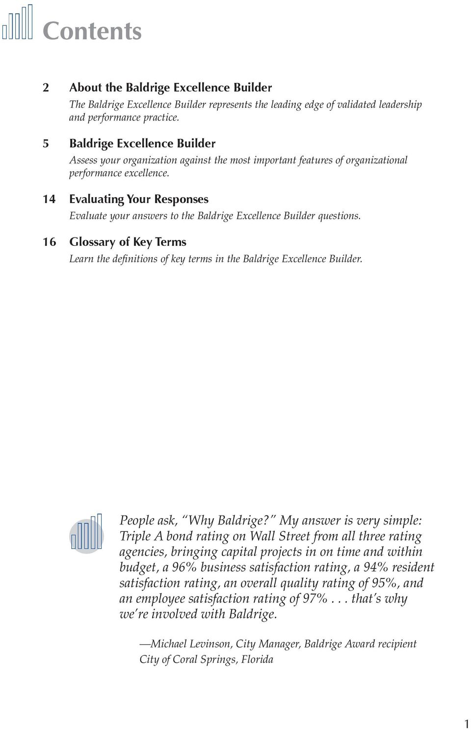 14 Evaluating Your Responses Evaluate your answers to the Baldrige Excellence Builder questions. 16 Glossary of Key Terms Learn the definitions of key terms in the Baldrige Excellence Builder.