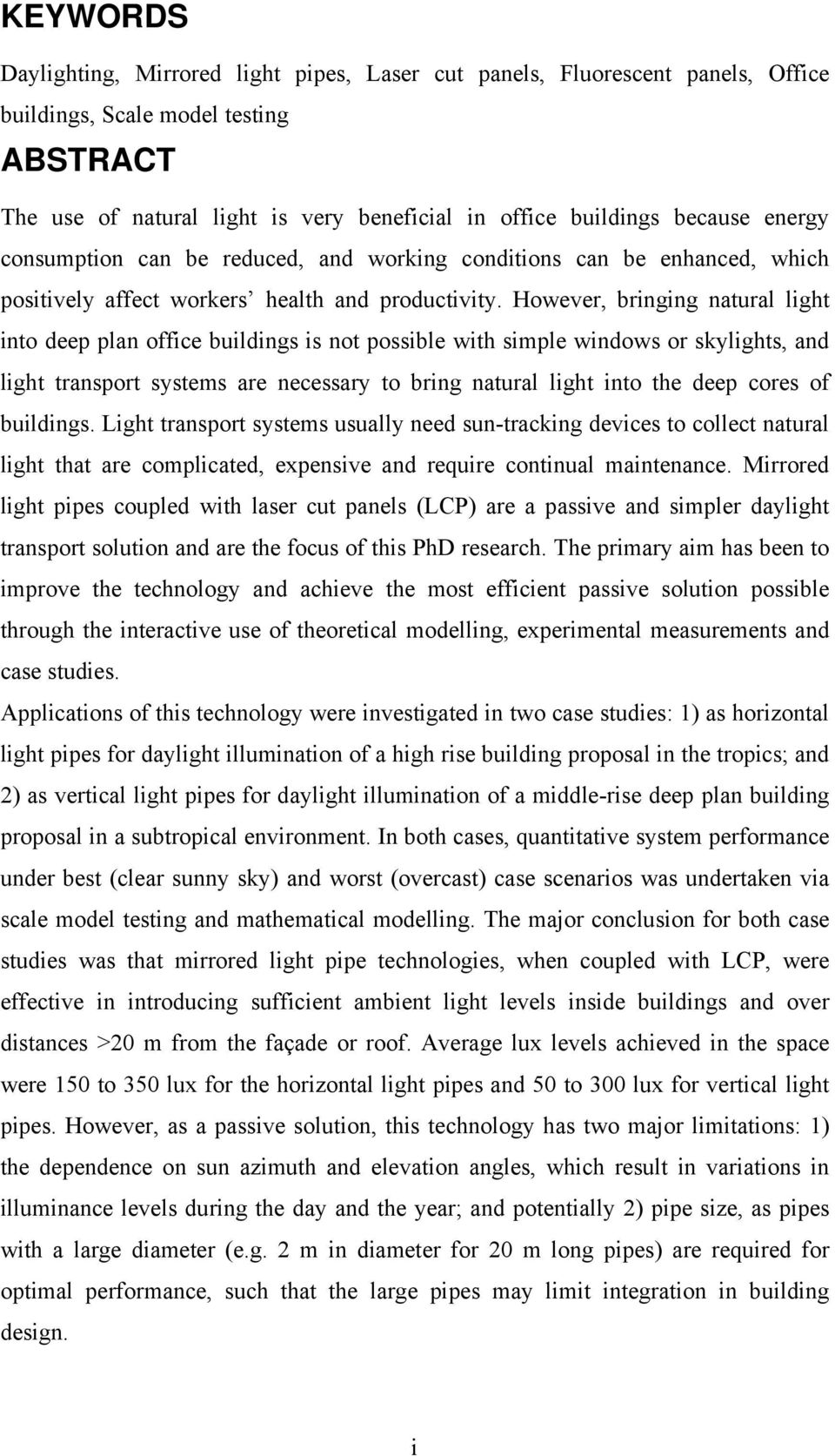 However, bringing natural light into deep plan office buildings is not possible with simple windows or skylights, and light transport systems are necessary to bring natural light into the deep cores