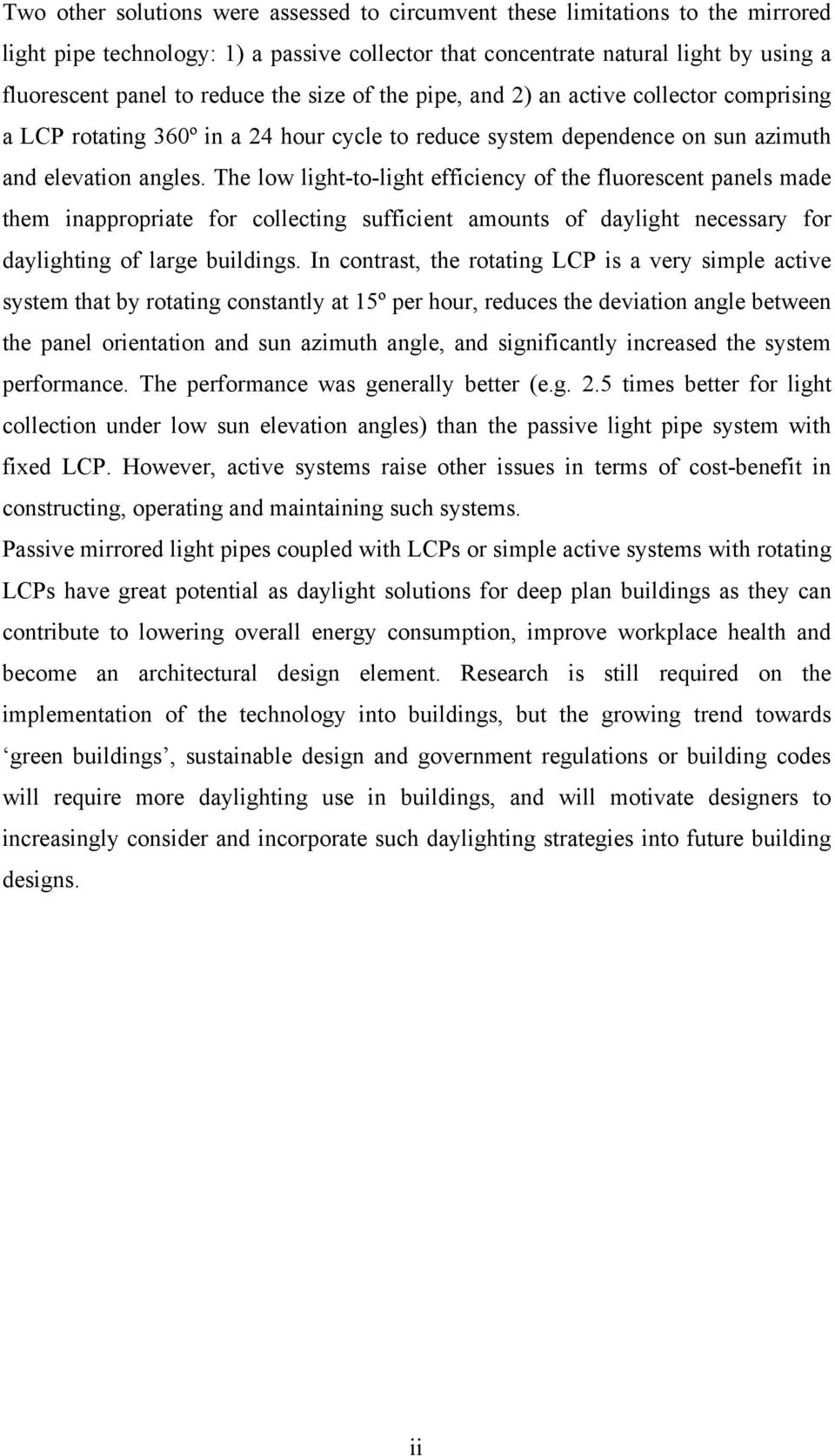 The low light-to-light efficiency of the fluorescent panels made them inappropriate for collecting sufficient amounts of daylight necessary for daylighting of large buildings.