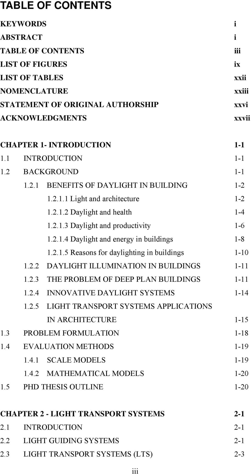 2.1.4 Daylight and energy in buildings 1-8 1.2.1.5 Reasons for daylighting in buildings 1-10 1.2.2 DAYLIGHT ILLUMINATION IN BUILDINGS 1-11 1.2.3 THE PROBLEM OF DEEP PLAN BUILDINGS 1-11 1.2.4 INNOVATIVE DAYLIGHT SYSTEMS 1-14 1.
