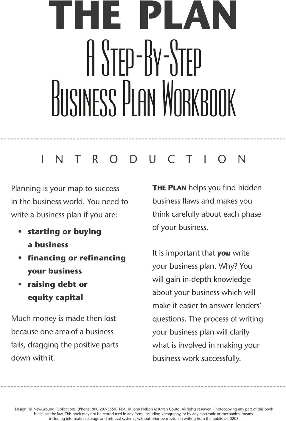 business fails, dragging the positive parts down with it. THE PLAN helps you find hidden business flaws and makes you think carefully about each phase of your business.