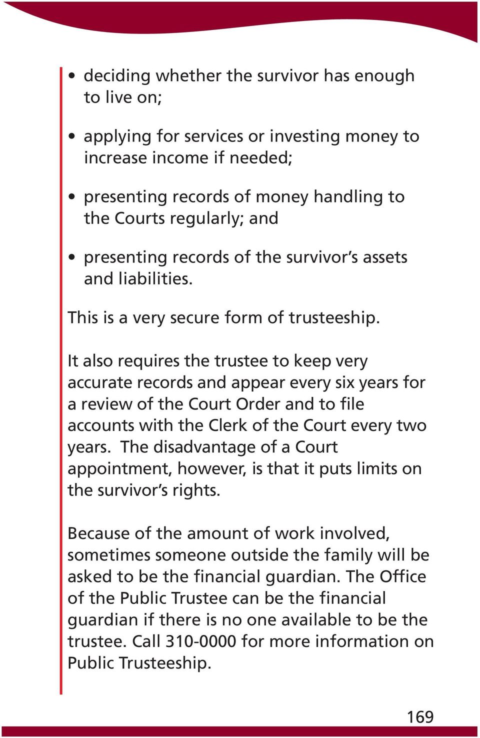 It also requires the trustee to keep very accurate records and appear every six years for a review of the Court Order and to file accounts with the Clerk of the Court every two years.