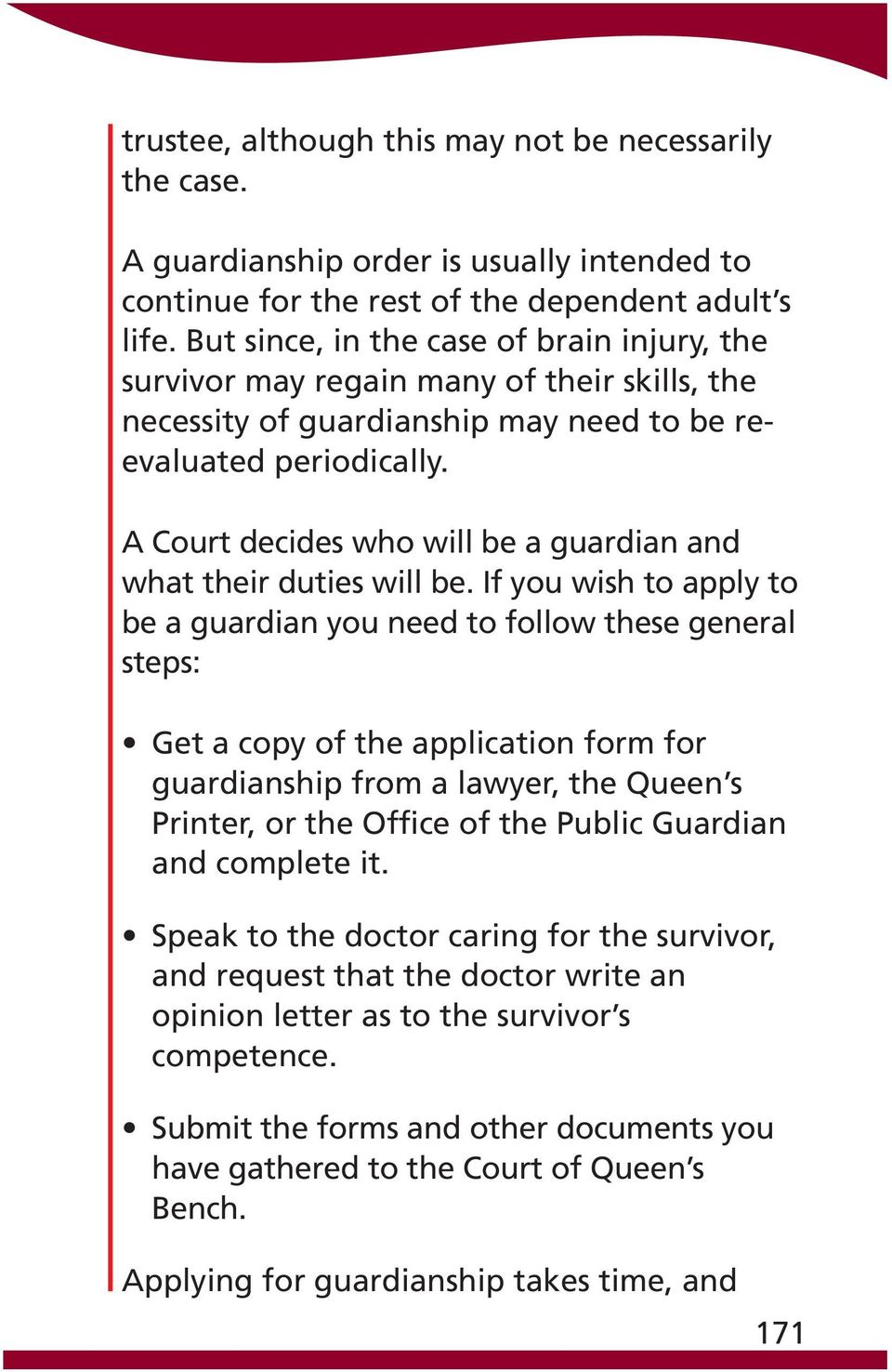 A Court decides who will be a guardian and what their duties will be.