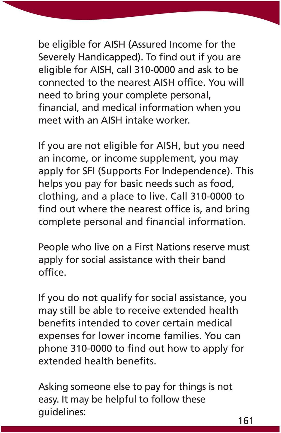 If you are not eligible for AISH, but you need an income, or income supplement, you may apply for SFI (Supports For Independence).