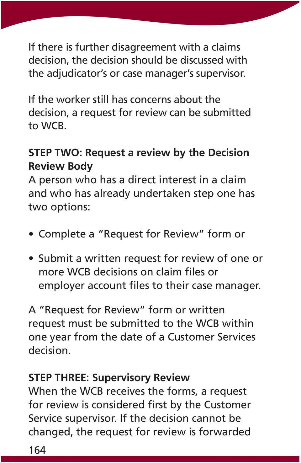STEP TWO: Request a review by the Decision Review Body A person who has a direct interest in a claim and who has already undertaken step one has two options: Complete a Request for Review form or