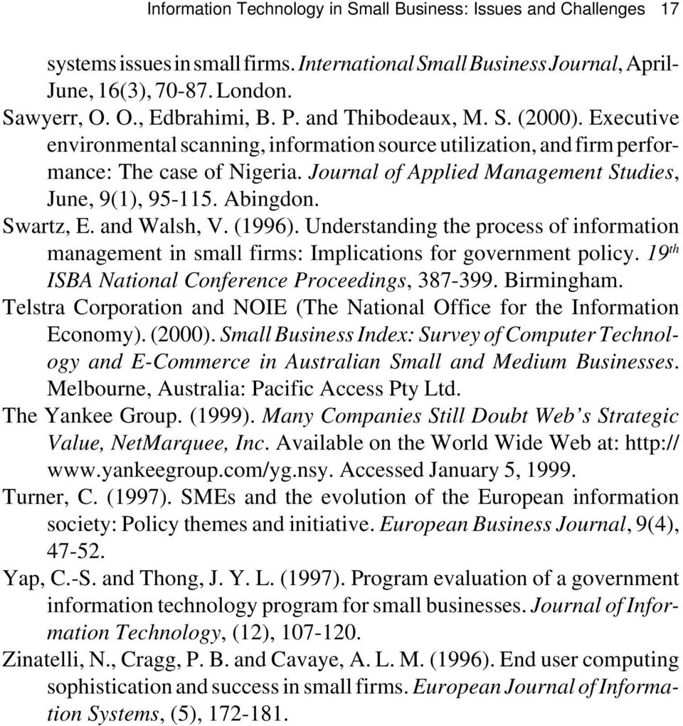 Abingdon. Swartz, E. and Walsh, V. (1996). Understanding the process of information management in small firms: Implications for government policy. 19 th ISBA National Conference Proceedings, 387-399.