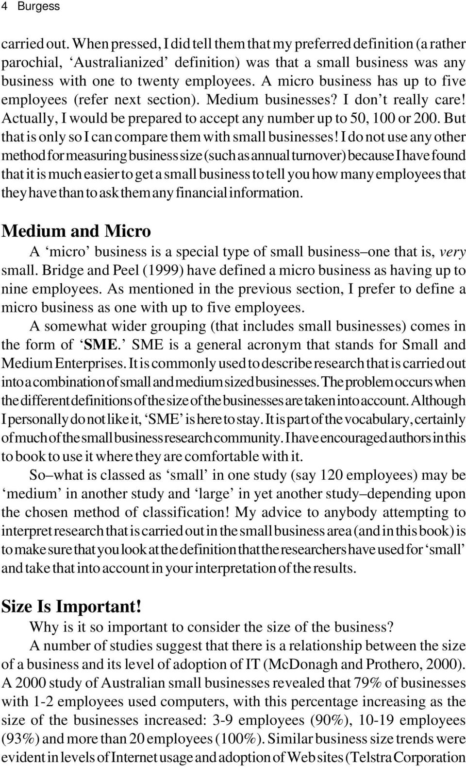 A micro business has up to five employees (refer next section). Medium businesses? I don t really care! Actually, I would be prepared to accept any number up to 50, 100 or 200.