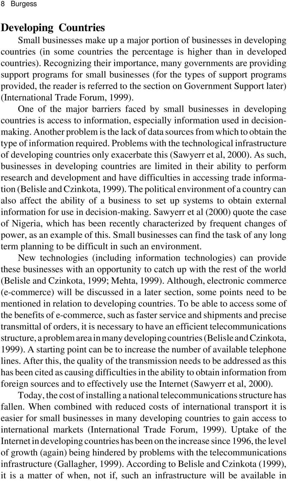 Support later) (International Trade Forum, 1999). One of the major barriers faced by small businesses in developing countries is access to information, especially information used in decisionmaking.