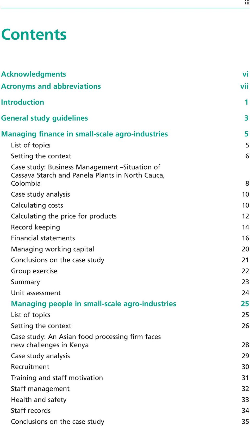 Financial statements 16 Managing working capital 20 Conclusions on the case study 21 Group exercise 22 Summary 23 Unit assessment 24 Managing people in small-scale agro-industries 25 List of topics