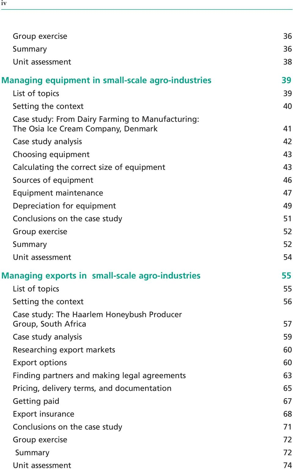 equipment 49 Conclusions on the case study 51 Group exercise 52 Summary 52 Unit assessment 54 Managing exports in small-scale agro-industries 55 List of topics 55 Setting the context 56 Case study: