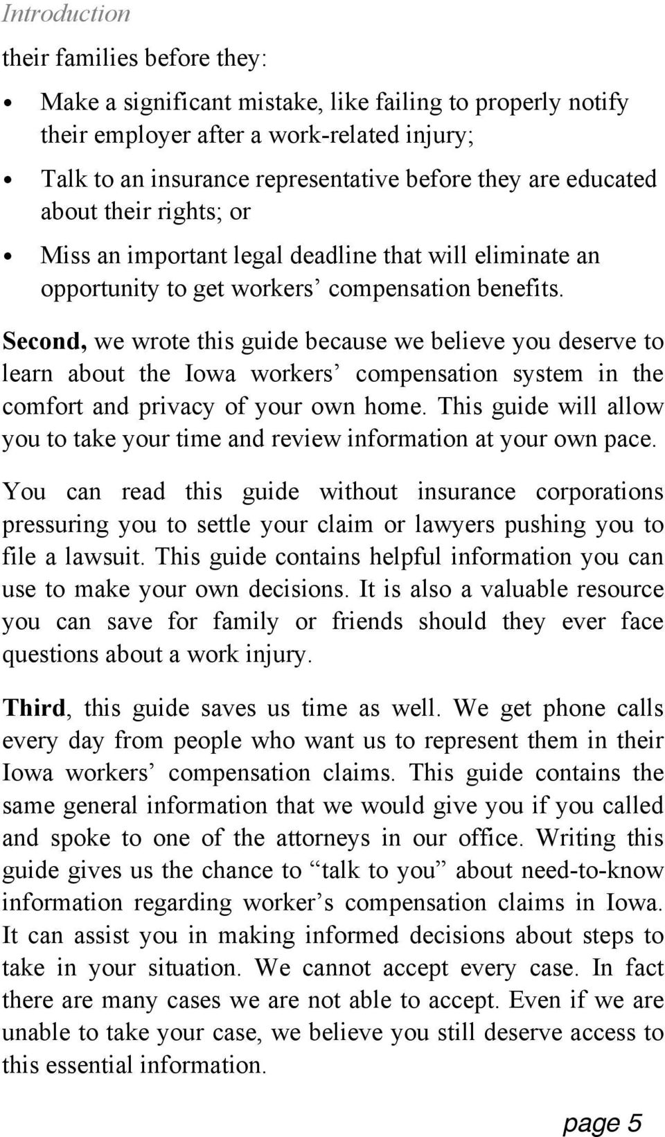 Second, we wrote this guide because we believe you deserve to learn about the Iowa workers compensation system in the comfort and privacy of your own home.