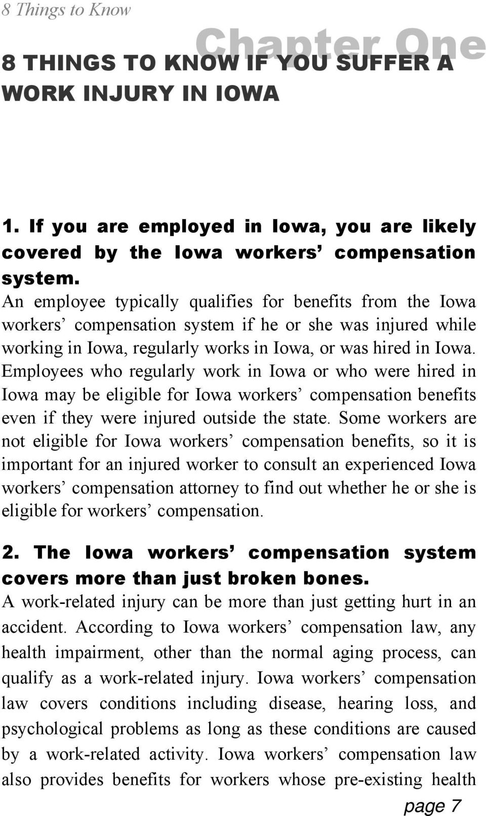 Employees who regularly work in Iowa or who were hired in Iowa may be eligible for Iowa workers compensation benefits even if they were injured outside the state.
