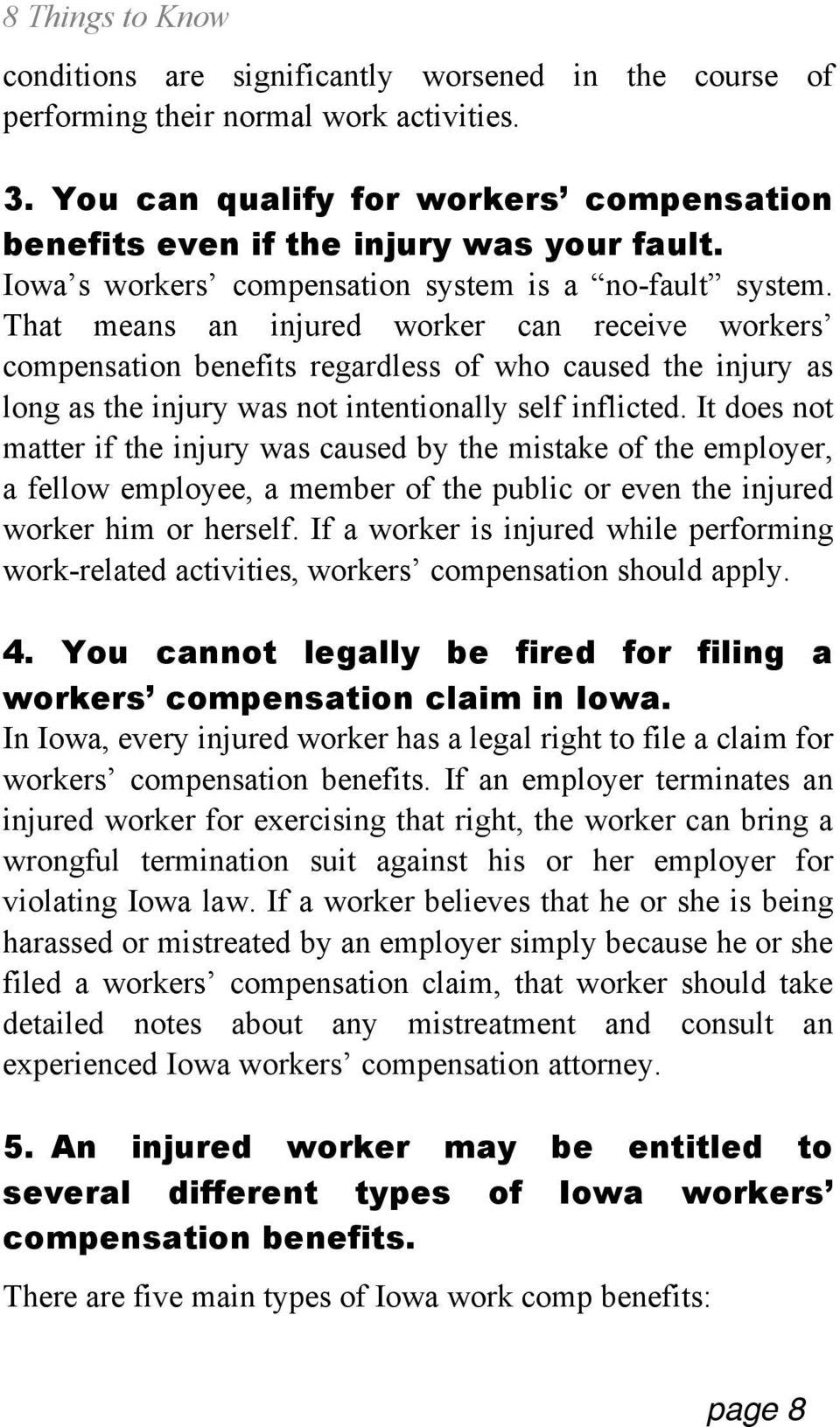 That means an injured worker can receive workers compensation benefits regardless of who caused the injury as long as the injury was not intentionally self inflicted.
